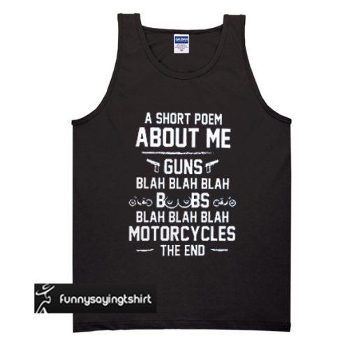 A short poem about me guns Blah Blah Blah boobs Blah Blah Blah motorcycles the end tank top
