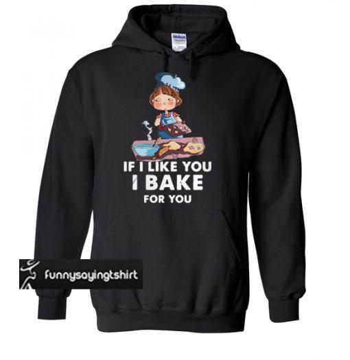 Baby baking if I like you I bake for you hoodie