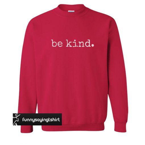 Be kind sweatshirt