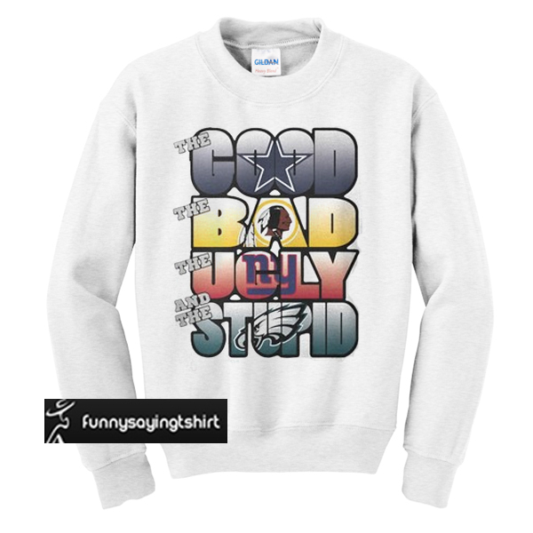 detailing bc270 4bb82 Dallas Cowboys Good Bad Ugly Stupid sweatshirt