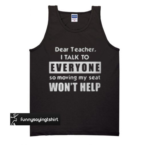 Dear teacher I talk to everyone tank top