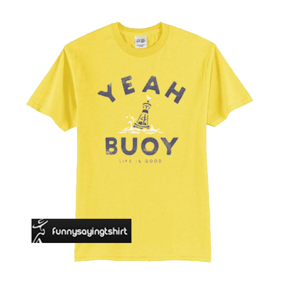 f2bc0a8040d Yeah Buoy Life Is Good t shirt yellow