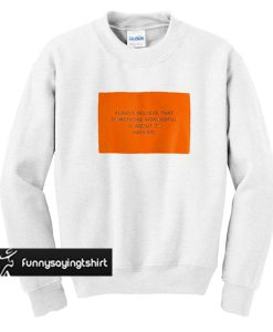 Always believe that something wonderful is about to happen sweatshirt
