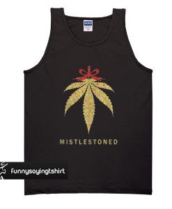 Weed Mistlestoned ugly Christmas tank top