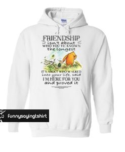 Winnie and Piglet friendship isn't about who you've known hoodie