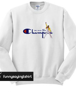 We are the Champions Freddie Mercury sweatshirt