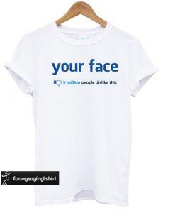 Your Face 3 Million Dislikes T-shirt