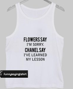 flower say i'm sorry tank top