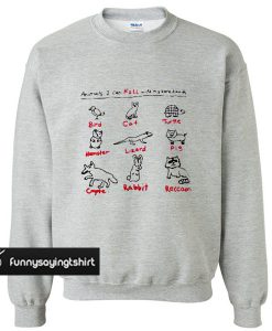Animals i can kill with my hands Sweatshirt