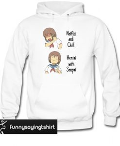 Anime Netflix and Chill Hentai with Senpai Hoodie