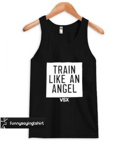 train like an angel tank top