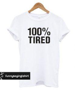 100% Tired Unisex T-shirt