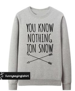You Know Nothing Jon Snow sweatshirt