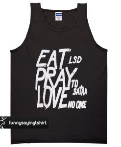 eat lsd pray to satan love no one tank top