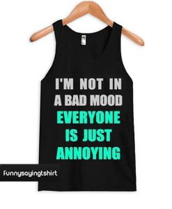i'm not in a bad mood tanktop
