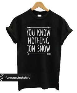 You know nothing Jon Snow Tee This t shirt
