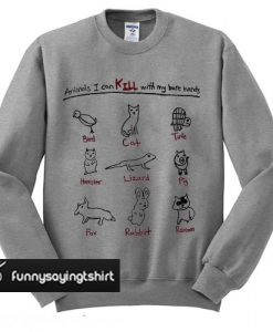 Animals I Can Kill With My Bare Hands sweatshirt