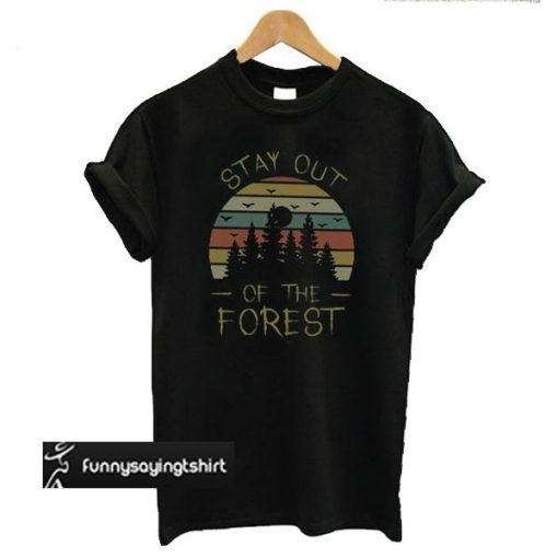 Stay Out of The Forest t shirt
