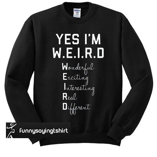 yes i'm WEIRD sweatshirt