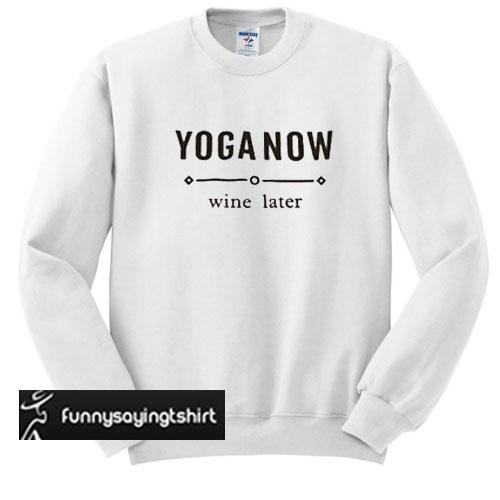 yoga now wine later Unisex sweatshirt