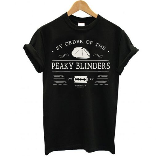 By Order Of The Peaky Blinders 1919 t shirt