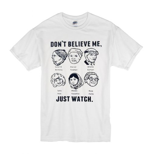 Don't believe me just watch t shirt