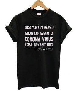 2020 Take it easy, World war 3 Corona virus Kobe Bryant Die, Now What t shirt