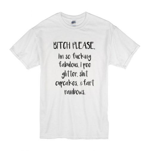 Bitch please I'm so fucking fabulous t shirt