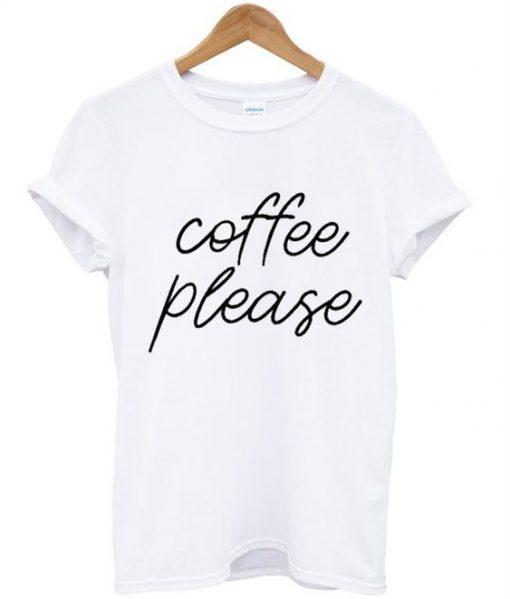 Coffee Please t shirt