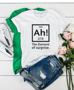 104 Ah! 213 The Element of Surprise t shirt