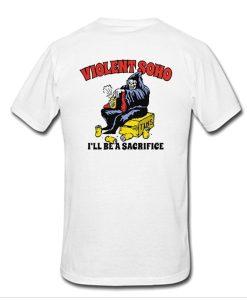 Violent soho ill be a sacrifice t shirt