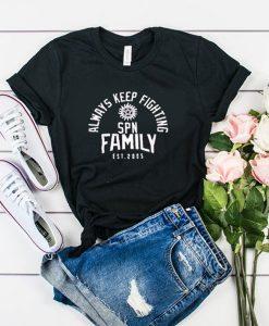 always keep fighting spn family est 2005 t shirt