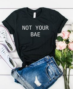 Not Your Bae Quote t shirt