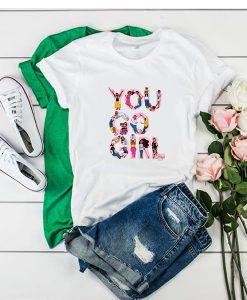You Go Girl t shirt