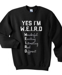 Yes I Am WEIRD sweatshirt