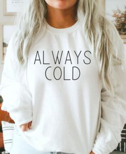 Always Cold sweatshirt