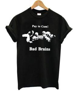 Bad Brains – Pay to Cum! t shirt