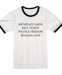 Birthplace Earth Race Human Politics Freedom Religion Love t shirt