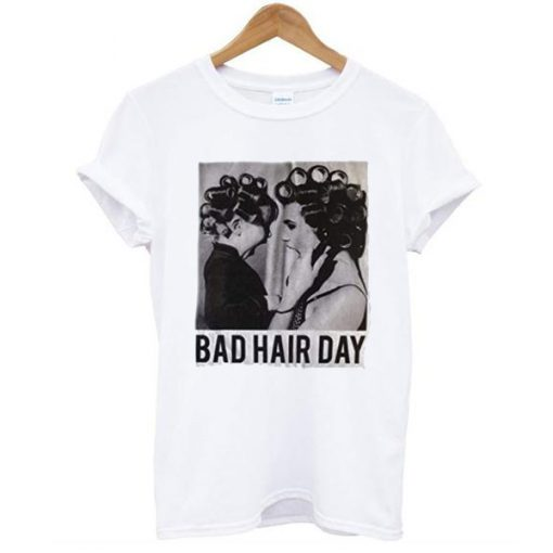 Be Famous Women Badha Rolled – Bad Hair Day tshirt